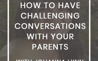 How to Have Challenging Conversations With Your Parents
