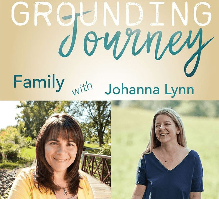 The Grounding Journey Podcast. Family… It's complicated with Johanna Lynn