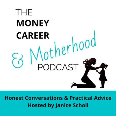 Money, Career & Motherhood Podcast – The money relationships we inherit.